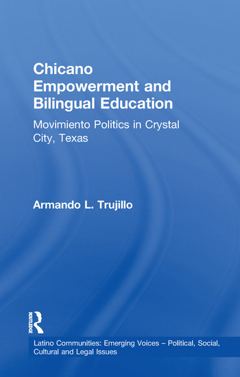 Chicano Empowerment and Bilingual Education Movimiento Politics in Crystal City, Texas book cover