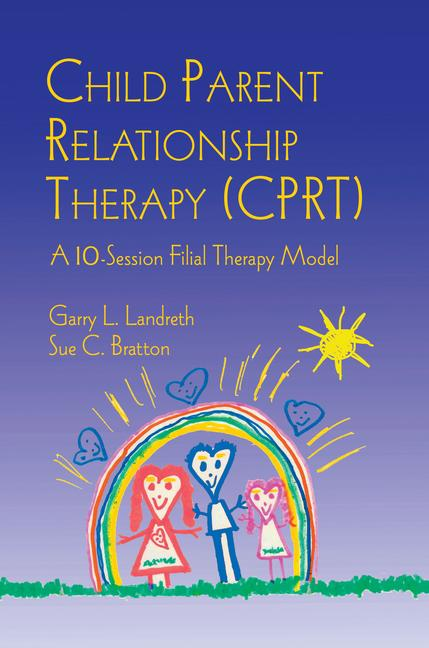 Child Parent Relationship Therapy (CPRT) A 10-Session Filial Therapy Model book cover