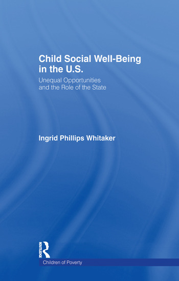 Child Social Well-Being in the U.S. Unequal Opportunities and the Role of the State book cover
