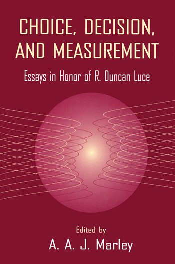 Choice, Decision, and Measurement Essays in Honor of R. Duncan Luce book cover
