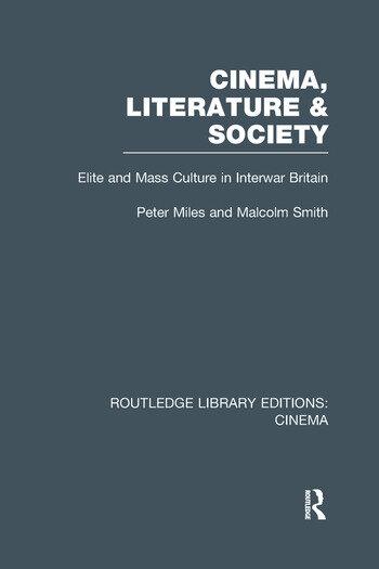 Cinema, Literature & Society Elite and Mass Culture in Interwar Britain book cover