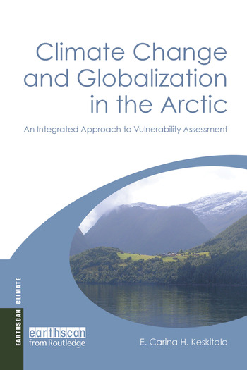 Climate Change and Globalization in the Arctic An Integrated Approach to Vulnerability Assessment book cover