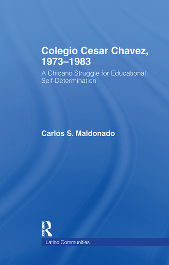 Colegio Cesar Chavez, 1973-1983 A Chicano Struggle for Educational Self-Determination book cover