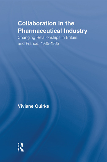 Collaboration in the Pharmaceutical Industry Changing Relationships in Britain and France, 1935–1965 book cover