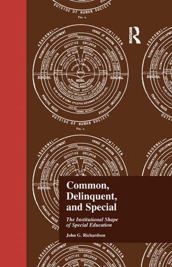 Common, Delinquent, and Special The Institutional Shape of Special Education book cover
