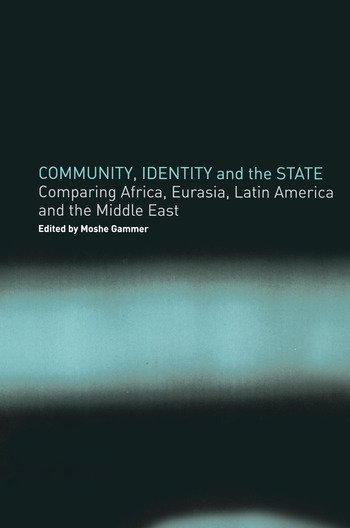 Community, Identity and the State Comparing Africa, Eurasia, Latin America and the Middle East book cover