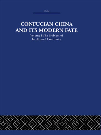 Confucian China and its Modern Fate Volume One: The Problem of Intellectual Continuity book cover