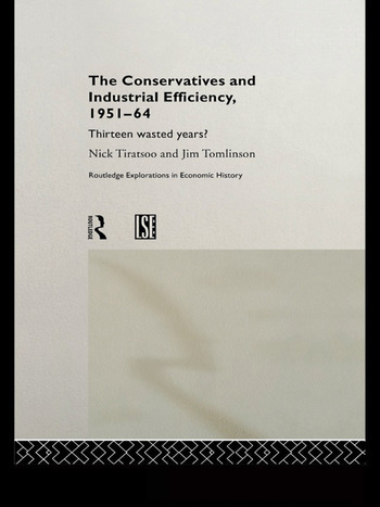 The Conservatives and Industrial Efficiency, 1951-1964 Thirteen Wasted Years? book cover