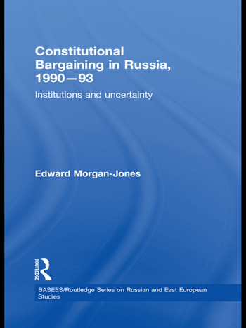 Constitutional Bargaining in Russia, 1990-93 Institutions and Uncertainty book cover