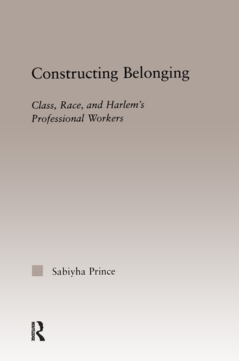 Constructing Belonging Class, Race, and Harlem's Professional Workers book cover