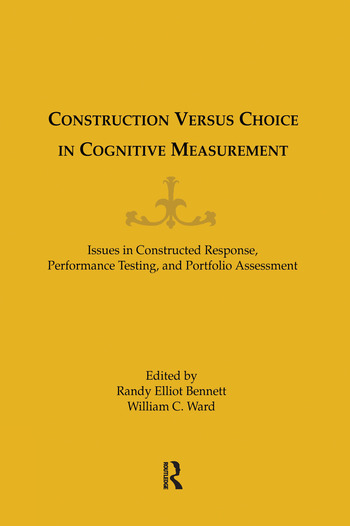 Construction Versus Choice in Cognitive Measurement Issues in Constructed Response, Performance Testing, and Portfolio Assessment book cover