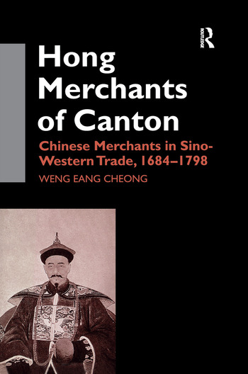 The Hong Merchants of Canton Chinese Merchants in Sino-Western Trade, 1684-1798 book cover