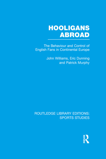Hooligans Abroad (RLE Sports Studies) The Behaviour and Control of English Fans in Continental Europe book cover