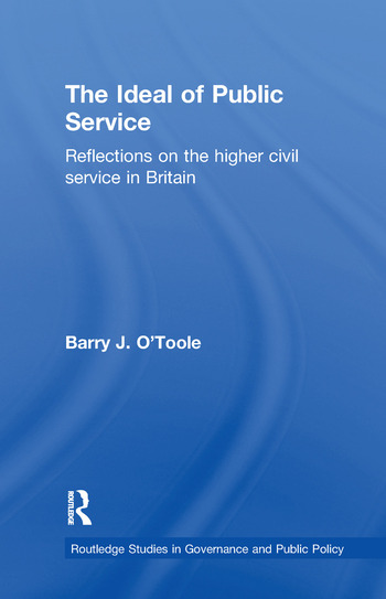 The Ideal of Public Service Reflections on the Higher Civil Service in Britain book cover