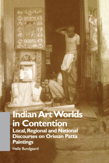 Indian Art Worlds in Contention Local, Regional and National Discourses on Orissan Patta Paintings book cover