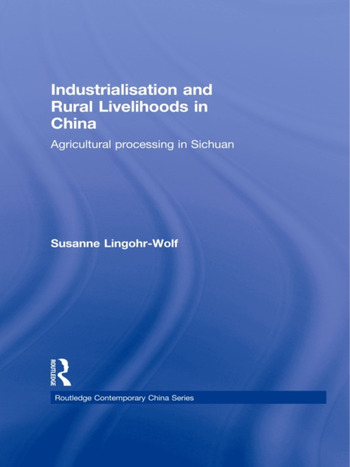 Industrialisation and Rural Livelihoods in China Agricultural Processing in Sichuan book cover
