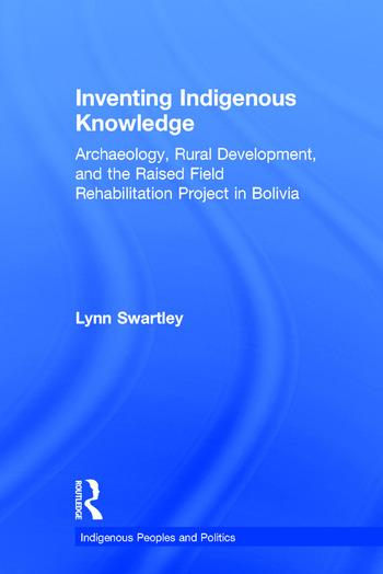 Inventing Indigenous Knowledge Archaeology, Rural Development and the Raised Field Rehabilitation Project in Bolivia book cover