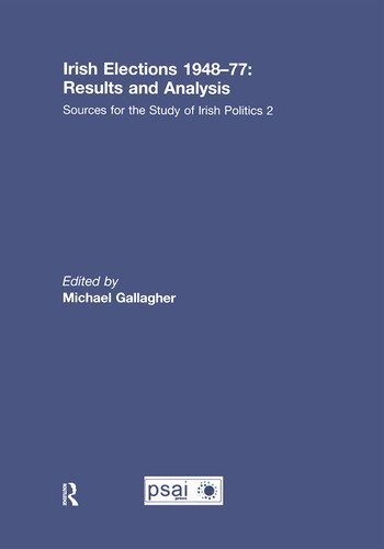 Irish Elections 1948-77: Results and Analysis Sources for the Study of Irish Politics 2 book cover