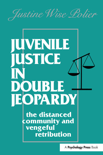 Juvenile Justice in Double Jeopardy The Distanced Community and Vengeful Retribution book cover