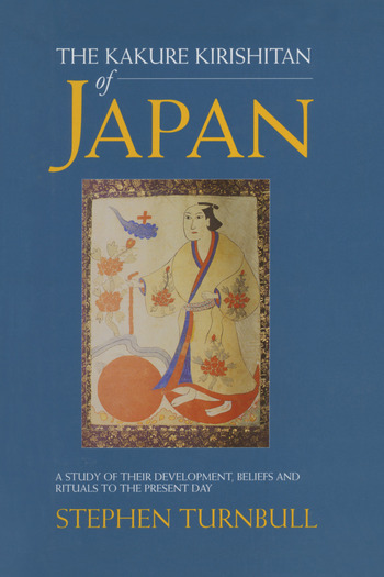 The Kakure Kirishitan of Japan A Study of Their Development, Beliefs and Rituals to the Present Day book cover