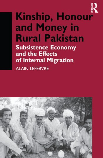 Kinship, Honour and Money in Rural Pakistan Subsistence Economy and the Effects of International Migration book cover