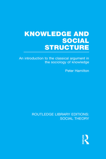 Knowledge and Social Structure An Introduction to the Classical Argument in the Sociology of Knowledge book cover