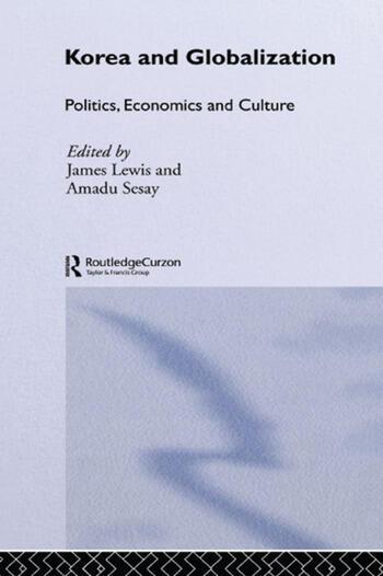 Korea and Globalization Politics, Economics and Culture book cover