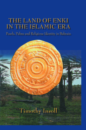 The Land Of Enki In The Islamic Era Pearls, Palms and Religious Identity in Bahrain book cover