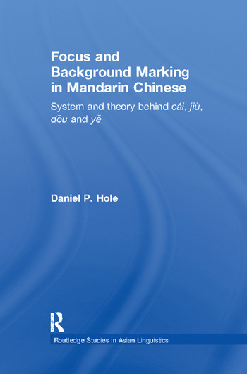 Focus and Background Marking in Mandarin Chinese System and Theory behind cai, jiu, dou and ye book cover