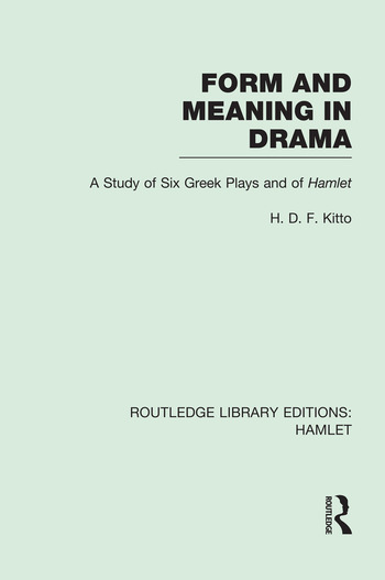 Form and Meaning in Drama A Study of Six Greek Plays and of Hamlet book cover