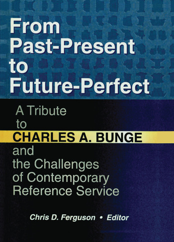 From Past-Present to Future-Perfect A Tribute to Charles A. Bunge and the Challenges of Contemporary Reference Service book cover