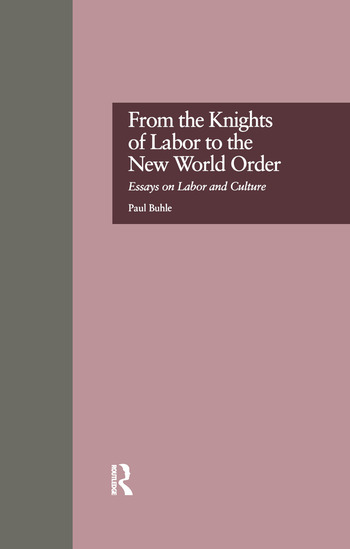 From the Knights of Labor to the New World Order Essays on Labor and Culture book cover