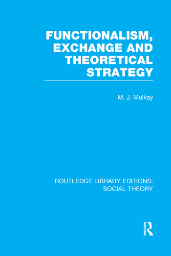 Functionalism, Exchange and Theoretical Strategy (RLE Social Theory) book cover