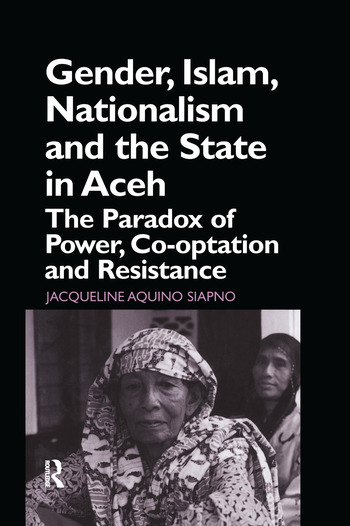 Gender, Islam, Nationalism and the State in Aceh The Paradox of Power, Co-optation and Resistance book cover