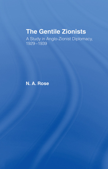 The Gentile Zionists A Study in Anglo-Zionist Diplomacy 1929-1939 book cover