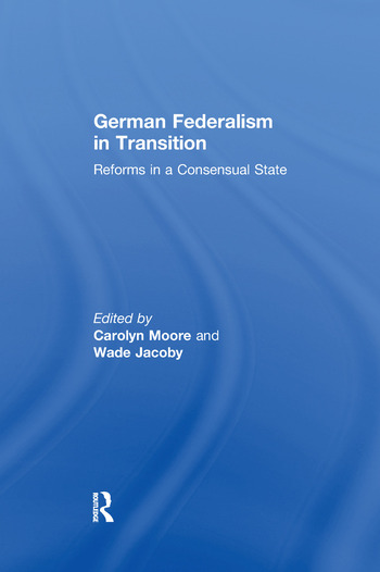 German Federalism in Transition Reforms in a Consensual State book cover