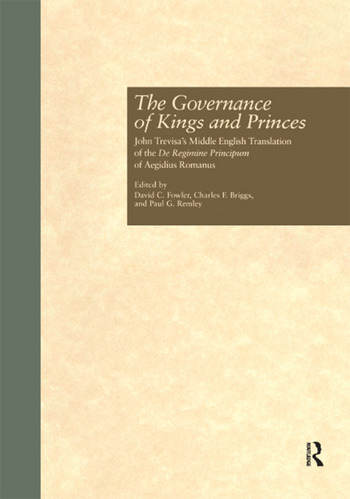 The Governance of Kings and Princes John Trevisa's Middle English Translation of the De Regimine Principum of Aegidius Romanus book cover
