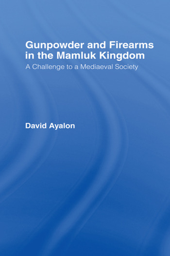 Gunpowder and Firearms in the Mamluk Kingdom A Challenge to Medieval Society (1956) book cover