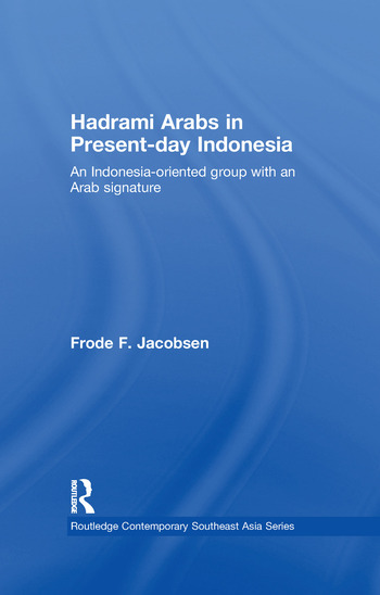 Hadrami Arabs in Present-day Indonesia An Indonesia-oriented group with an Arab signature book cover