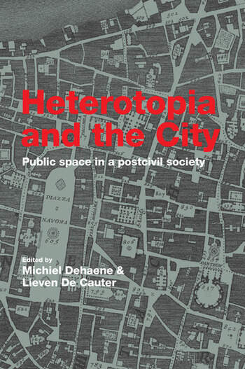 Heterotopia and the City Public Space in a Postcivil Society book cover