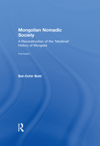 Mongolian Nomadic Society A Reconstruction of the 'Medieval' History of Mongolia book cover