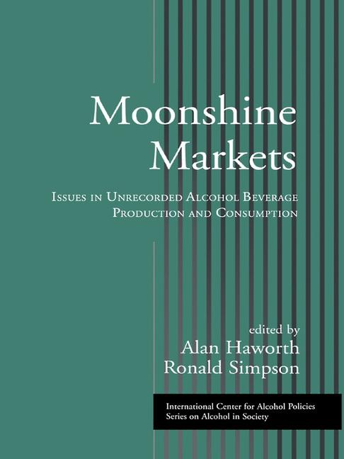 Moonshine Markets Issues in Unrecorded Alcohol Beverage Production and Consumption book cover