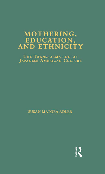 Mothering, Education, and Ethnicity The Transformation of Japanese American Culture book cover