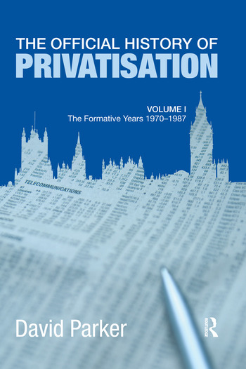 The Official History of Privatisation Vol. I The formative years 1970-1987 book cover