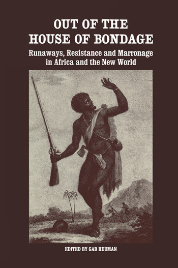 Out of the House of Bondage Runaways, Resistance and Marronage in Africa and the New World book cover
