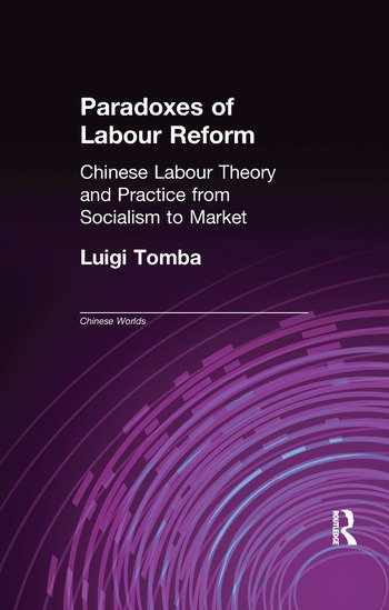Paradoxes of Labour Reform Chinese Labour Theory and Practice from Socialism to Market book cover