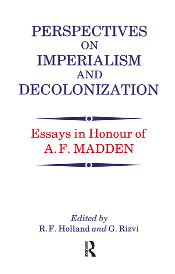 Perspectives on Imperialism and Decolonization Essays in Honour of A.F. Madden book cover