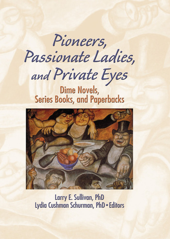 Pioneers, Passionate Ladies, and Private Eyes Dime Novels, Series Books, and Paperbacks book cover