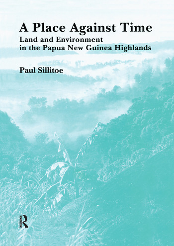 A Place Against Time Land and Environment in the Papua New Guinea Highlands book cover
