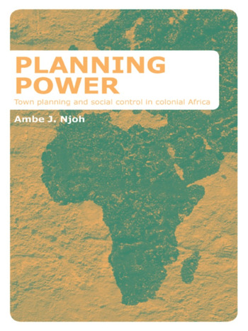 Planning Power Town Planning and Social Control in Colonial Africa book cover